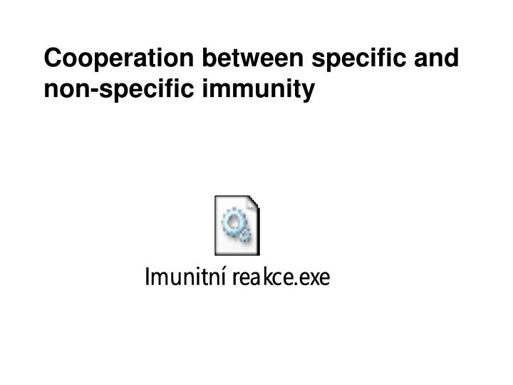 Cooperation between specific and non-specific immunity