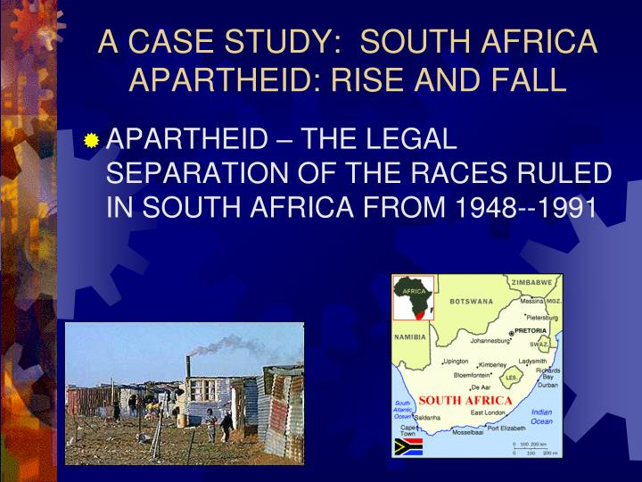 A CASE STUDY:  SOUTH AFRICA