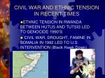 civil war and ethnic tension in recent times