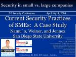 current security practices of smes a case study namu o weiner and jennex san diego state university