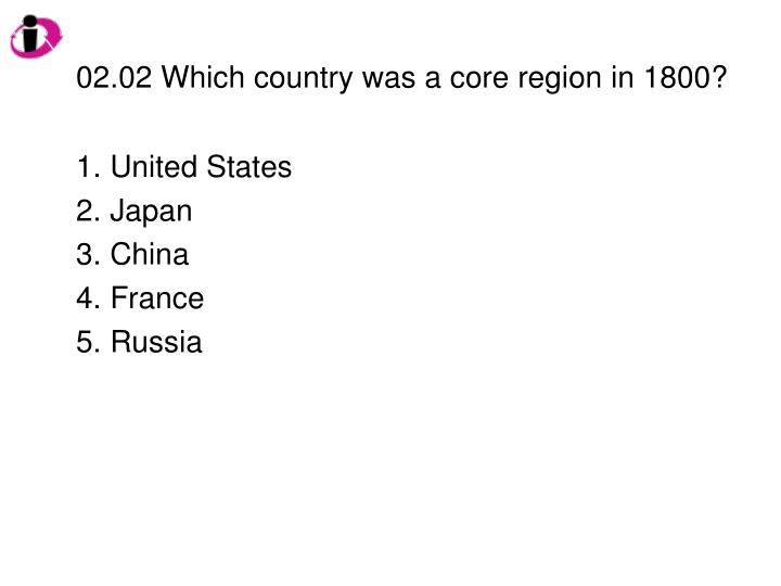 02.02 Which country was a core region in 1800?