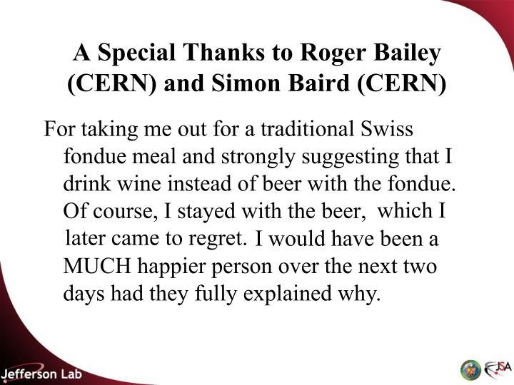A Special Thanks to Roger Bailey (CERN) and Simon Baird (CERN)