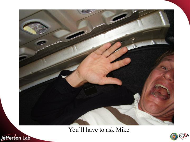 You'll have to ask Mike
