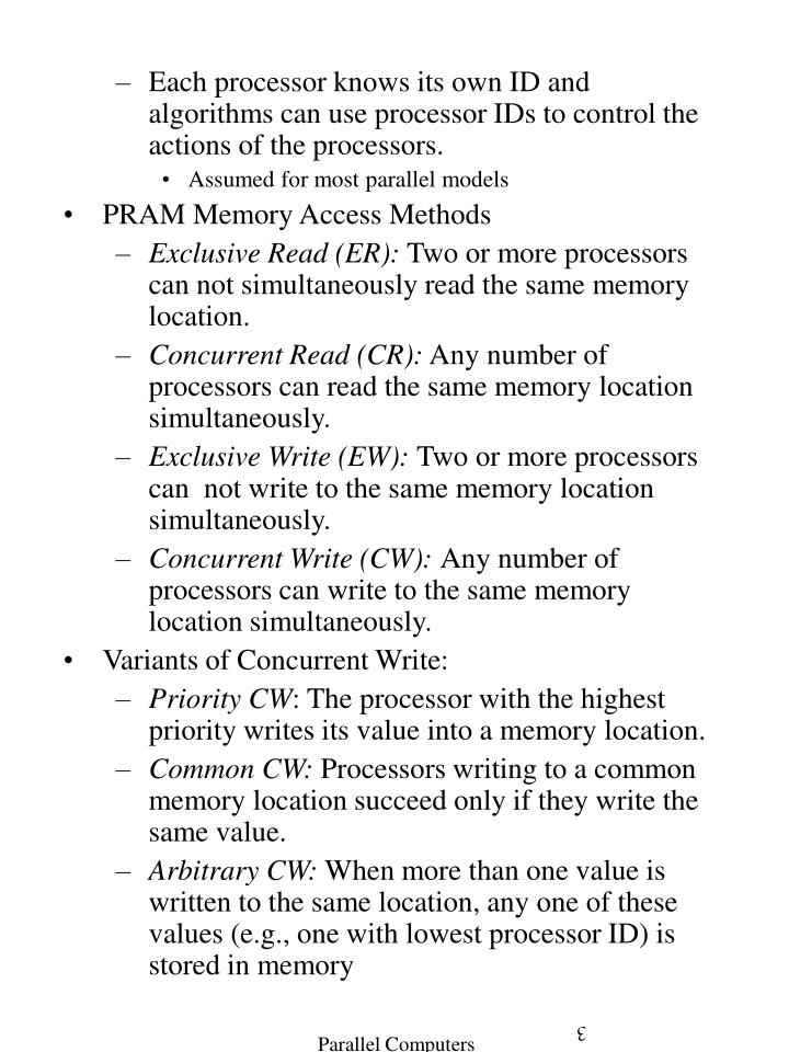 Each processor knows its own ID and algorithms can use processor IDs to control the actions of the processors.
