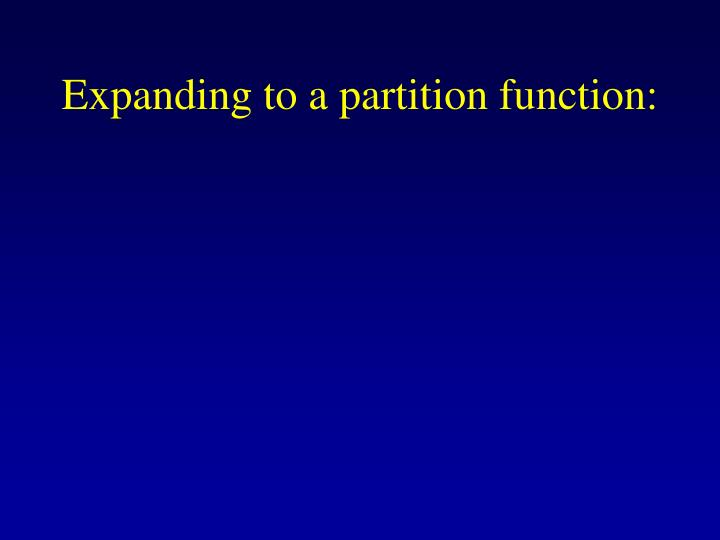 Expanding to a partition function: