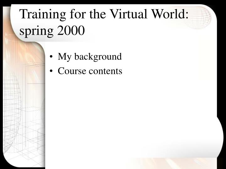 Training for the Virtual World: spring 2000