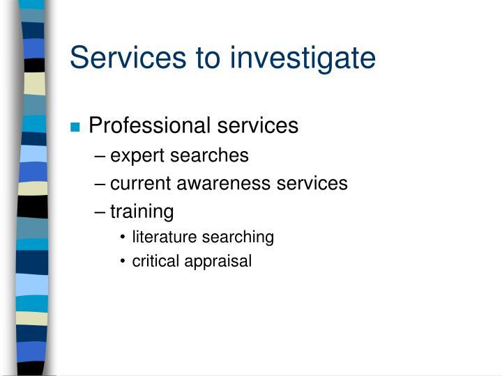 Services to investigate