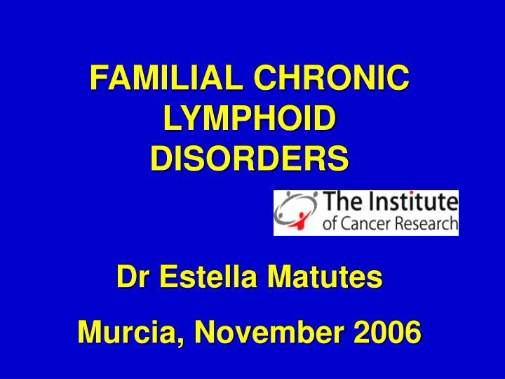 FAMILIAL CHRONIC LYMPHOID DISORDERS