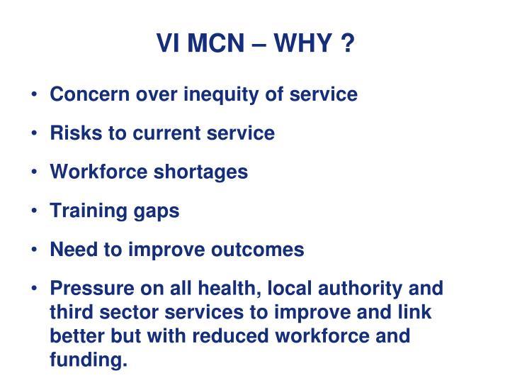 VI MCN – WHY ?