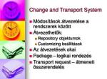 change and transport system