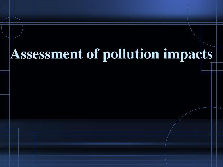 Assessment of pollution impacts