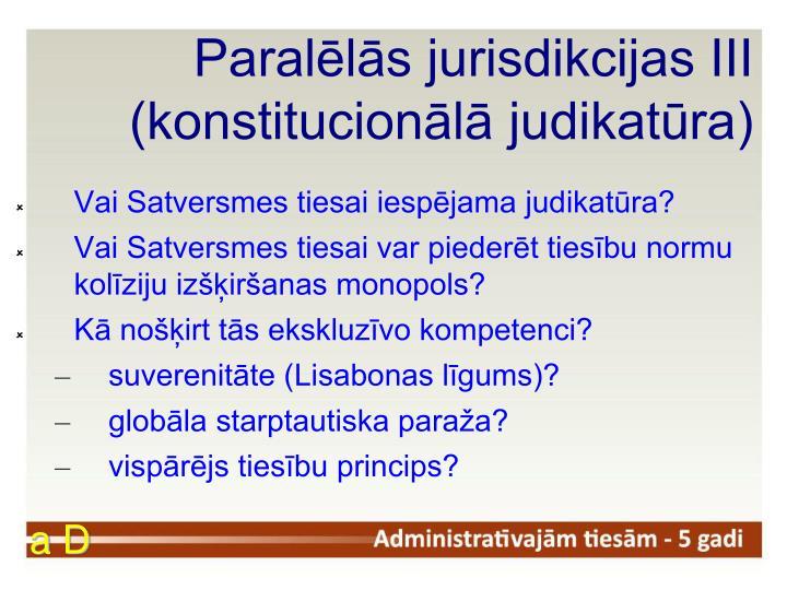 Paralēlās jurisdikcijas III (konstitucionālā judikatūra)