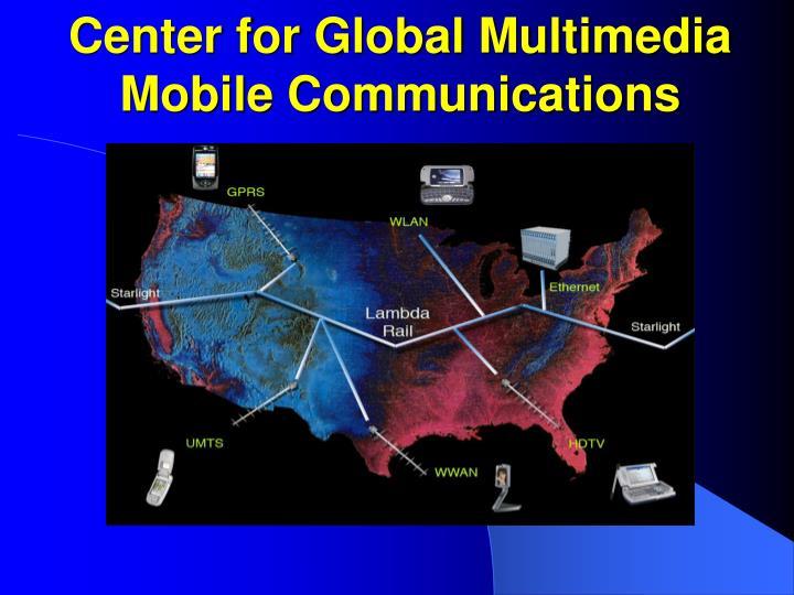 Center for Global Multimedia Mobile Communications