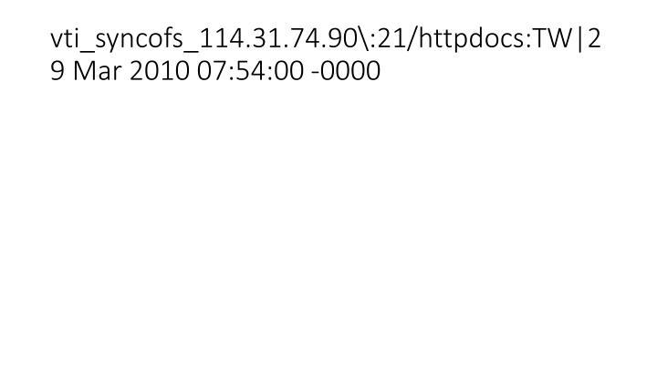 vti_syncofs_114.31.74.90\:21/httpdocs:TW 29 Mar 2010 07:54:00 -0000