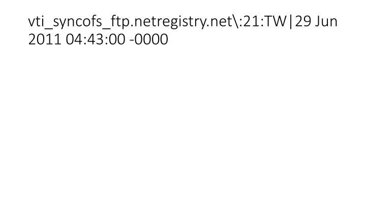 vti_syncofs_ftp.netregistry.net\:21:TW 29 Jun 2011 04:43:00 -0000
