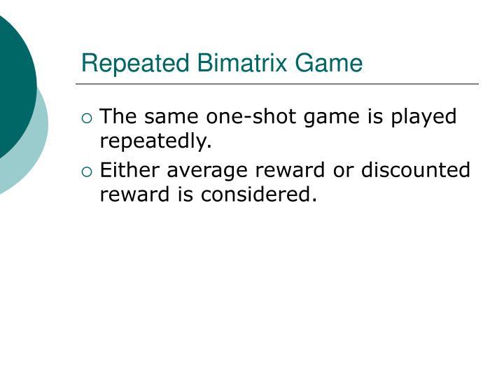 Repeated Bimatrix Game