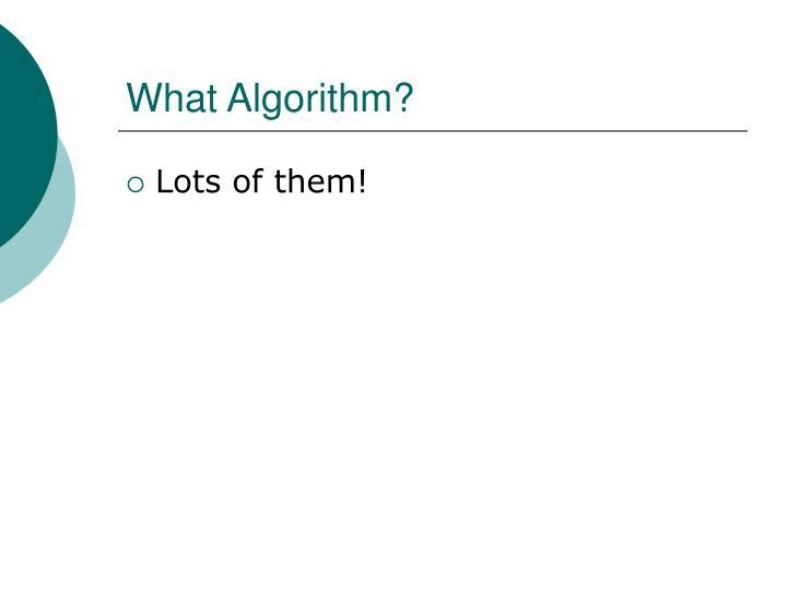 What Algorithm?