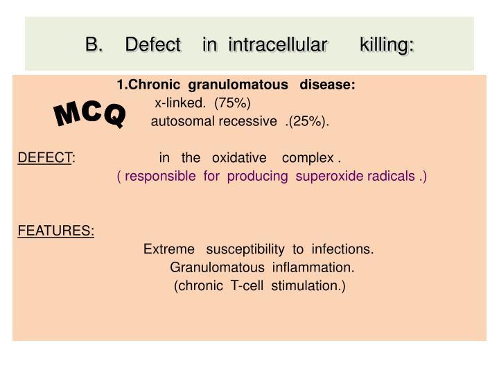 B.    Defect    in  intracellular      killing: