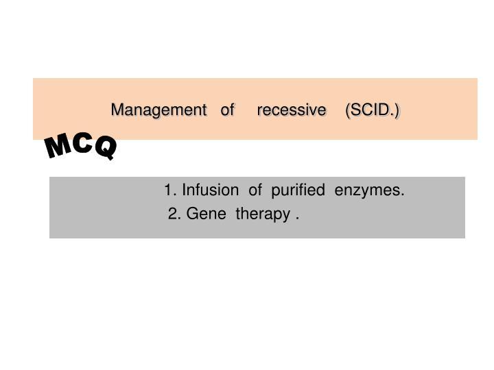 Management   of     recessive    (SCID.)