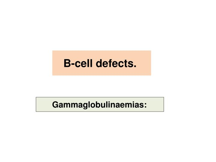 B-cell defects.