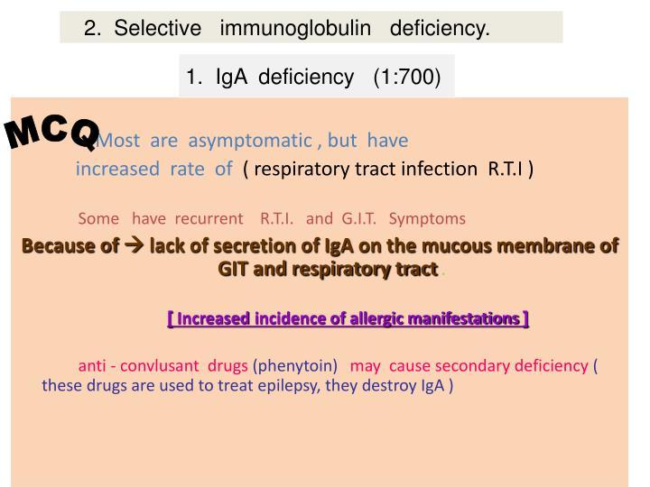2.  Selective   immunoglobulin   deficiency.
