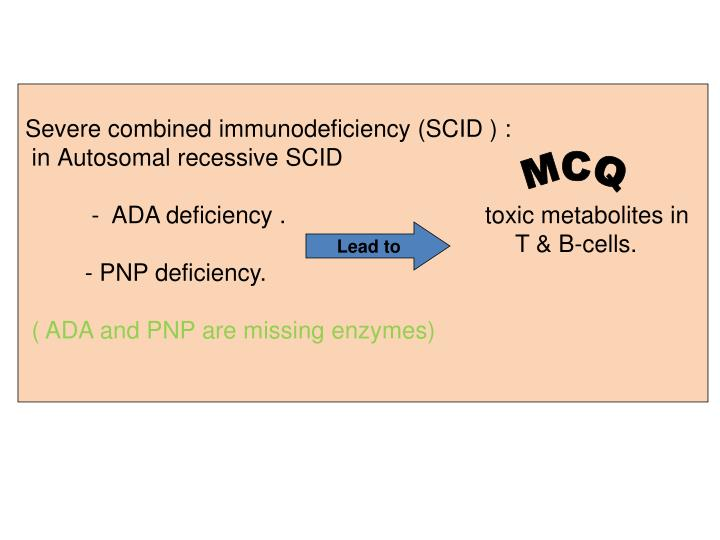 Severe combined immunodeficiency (SCID ) :