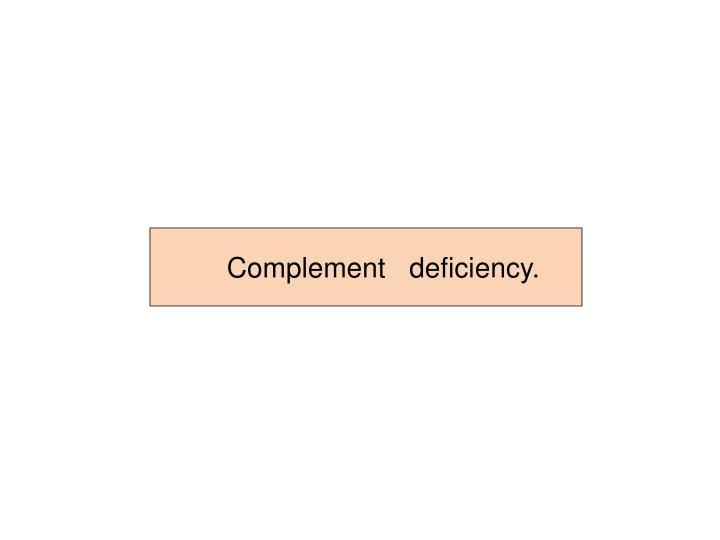 Complement   deficiency.