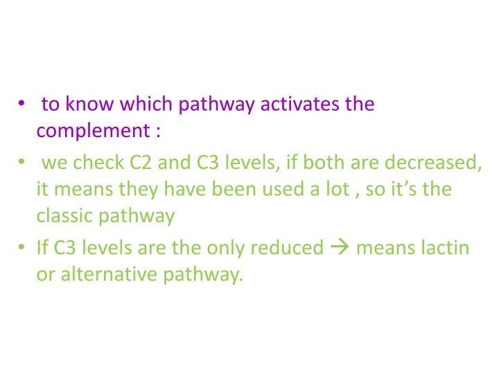 to know which pathway activates the complement :