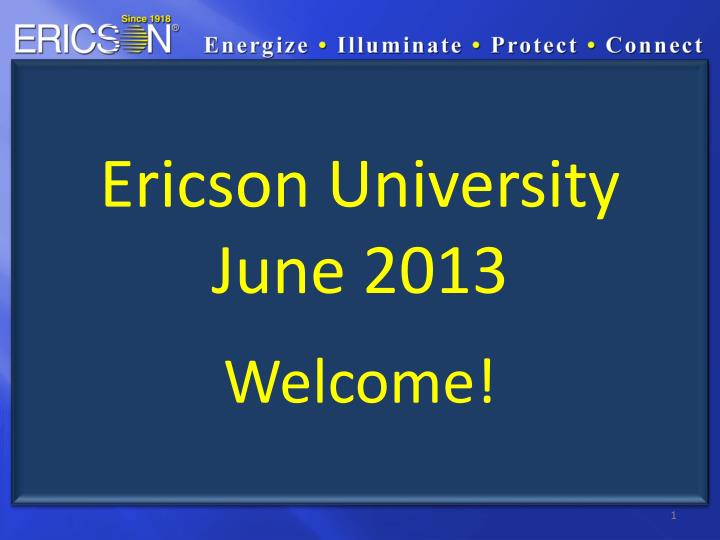 Ericson university june 2013 welcome