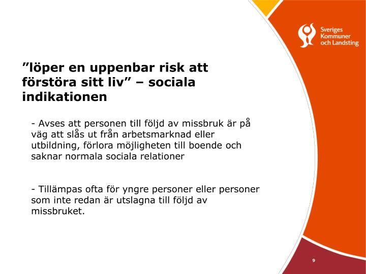 """""""löper en uppenbar risk att förstöra sitt liv"""" – sociala indikationen"""