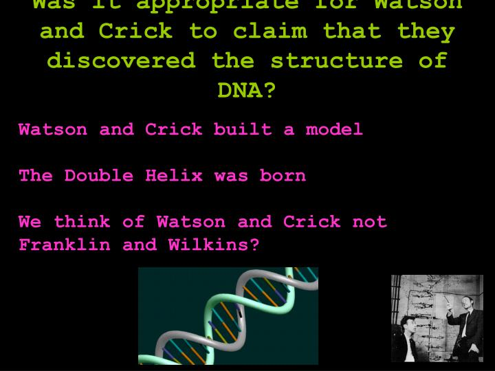 Was it appropriate for Watson and Crick to claim that they discovered the structure of DNA?