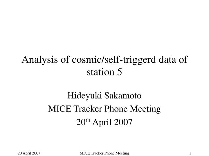 Analysis of cosmic/self-triggerd data of station 5
