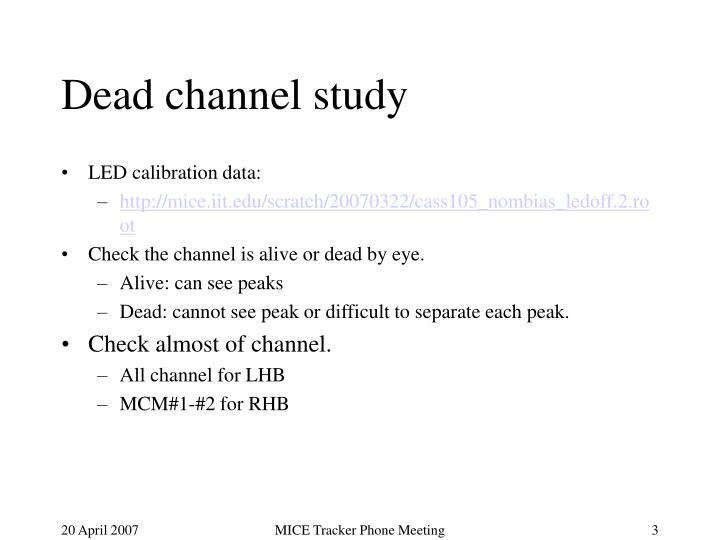 Dead channel study