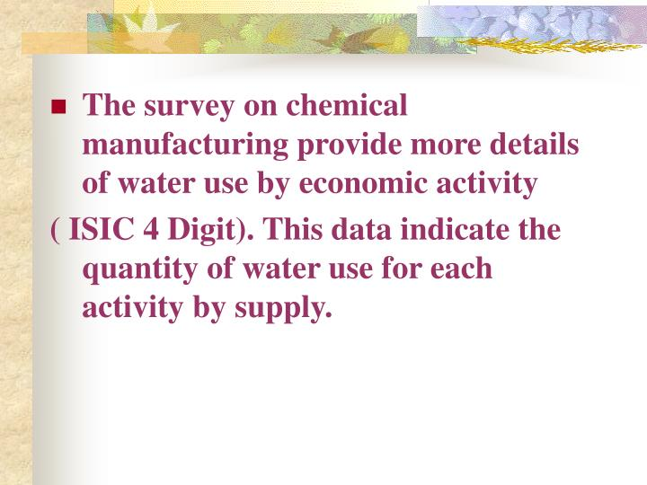 The survey on chemical manufacturing provide more details of water use by economic activity