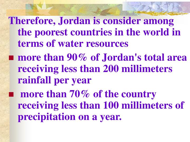 Therefore, Jordan is consider among the poorest countries in the world in terms of water resources