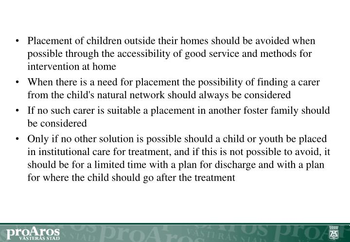 Placement of children outside their homes should be avoided when possible through the accessibility of good service and methods for intervention at home