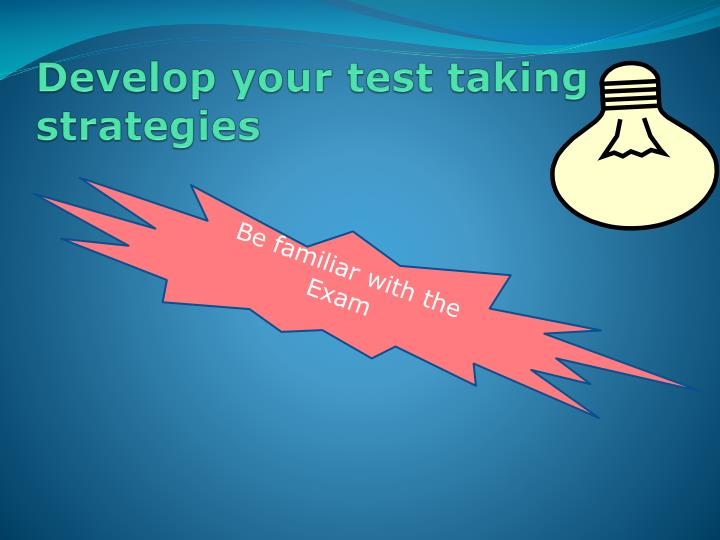 Develop your test taking strategies