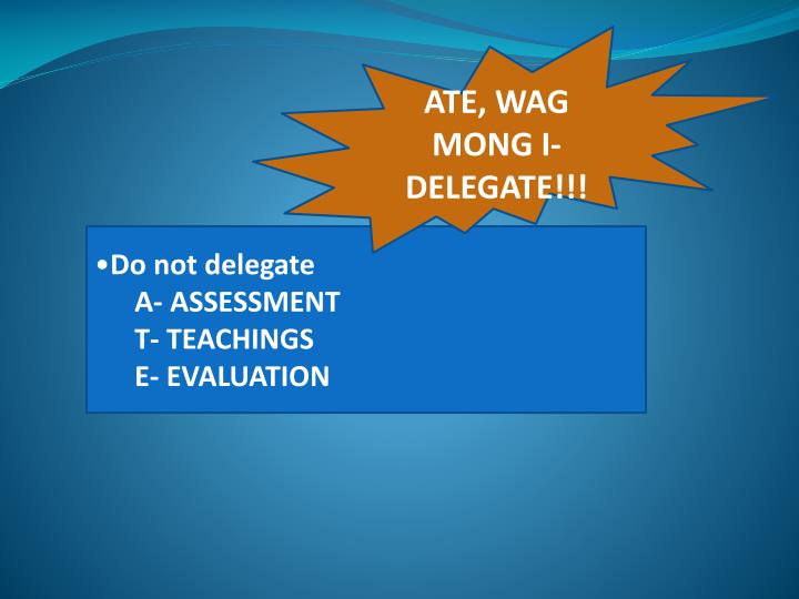ATE, WAG MONG I-DELEGATE!!!