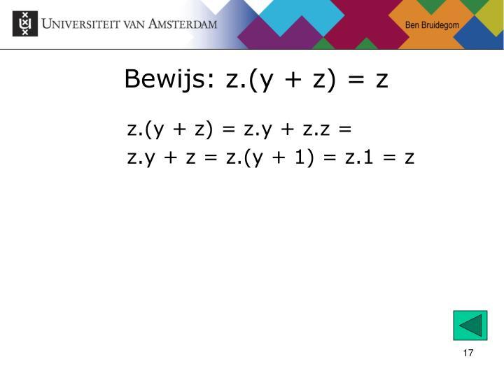 Bewijs: z.(y + z) = z