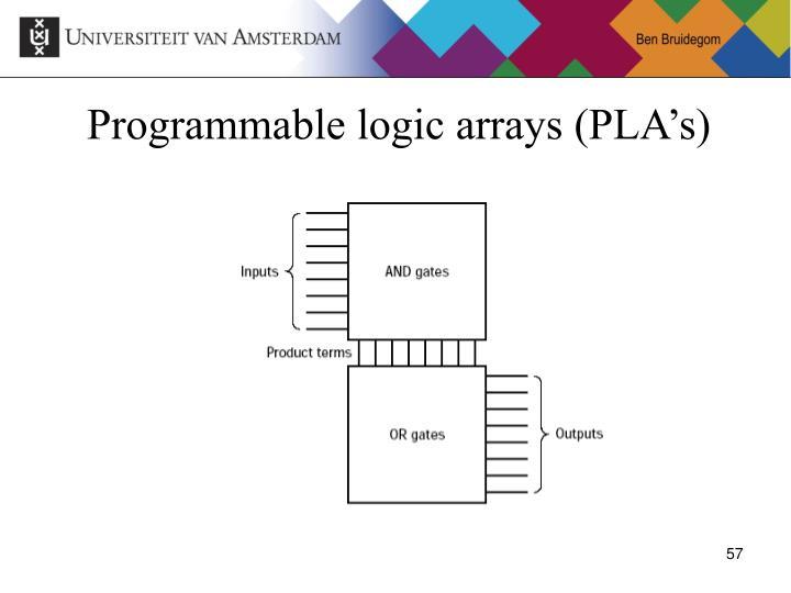 Programmable logic arrays (PLA's)