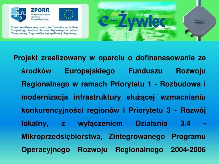 Projekt zrealizowany w oparciu o dofinanasowanie ze środków Europejskiego Funduszu Rozwoju Regionalnego w ramach Priorytetu 1 - Rozbudowa i modernizacja infrastruktury