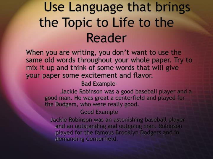 Use Language that brings the Topic to Life to the Reader