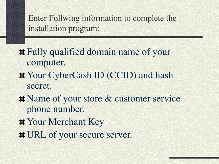 Enter Follwing information to complete the installation program: