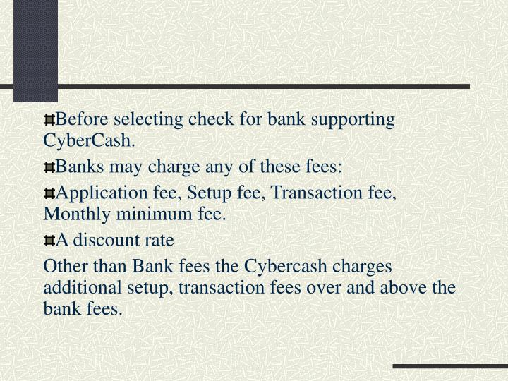 Before selecting check for bank supporting CyberCash.