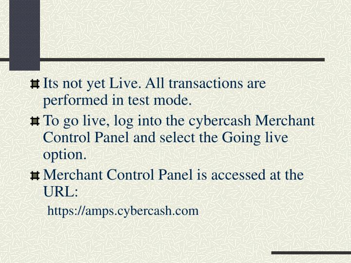 Its not yet Live. All transactions are performed in test mode.