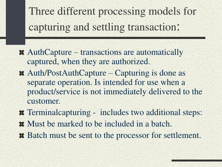 Three different processing models for capturing and settling transaction