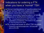 indications for ordering a ft4 when you have a normal tsh