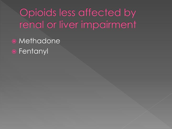 Opioids less affected by renal or liver impairment