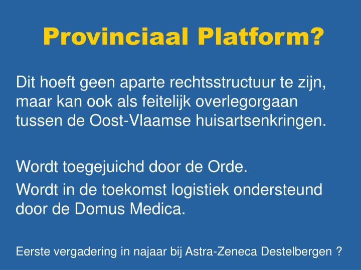 Provinciaal Platform?