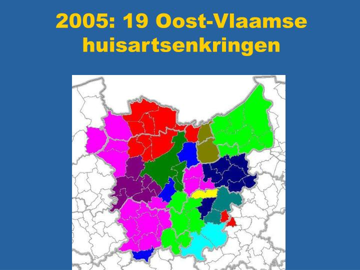 2005: 19 Oost-Vlaamse huisartsenkringen